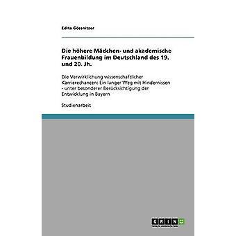 Die hhere Mdchen und akademische Frauenbildung im Deutschland des 19. und 20. Jh. by Gssnitzer & Edita
