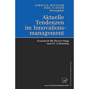 Aktuelle Tendenzen im Innovationsmanagement  Festschrift fr Werner Popp zum 65. Geburtstag by Hfliger & Gerold E.