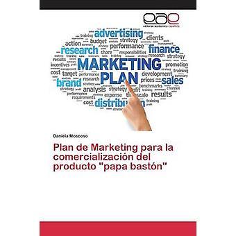 Plan de Marketing para la comercializacin del producto papa bastn by Moscoso Daniela