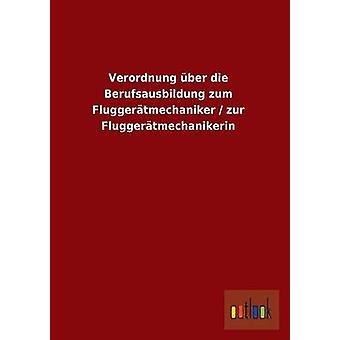 Verordnung Uber Die Berufsausbildung Zum Fluggeratmechaniker Zur Fluggeratmechanikerin av Ohne Autor