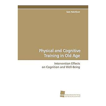 Physical and Cognitive Training in Old Age by Hutchison & Sara