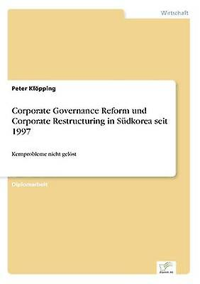 Corporate Governance Reform und Corporate Restructubague in Sdkorea seit 1997 by Klpping & Peter