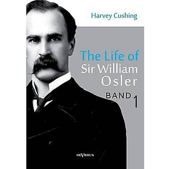 Het leven van Sir William Osler Volume 1 door Cushing & Harvey