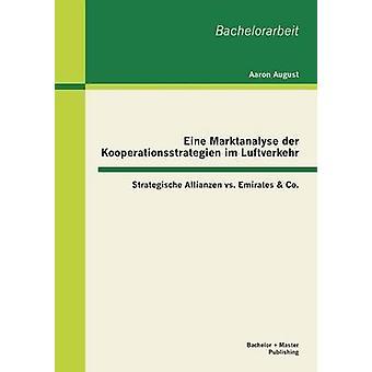 Eine Marktanalyse Der Kooperationsstrategien Im Luftverkehr Strategische Allianzen vs. Emirates  Co. by August & Aaron