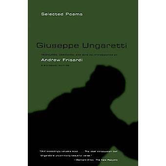 Giuseppe Ungaretti - Selected Poems by Giuseppe Ungaretti - Andrew Fri