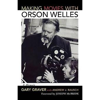 Making Movies with Orson Welles by Gary Graver - Andrew J Rausch - 97