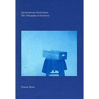 Spontaneous Particulars - The Telepathy of Archives by Susan Howe - 97