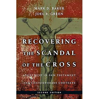 Recovering the Scandal of the Cross - Atonement in New Testament and C