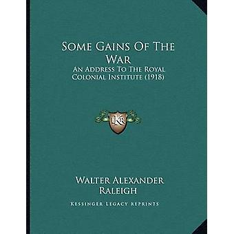 Some Gains of the War - An Address to the Royal Colonial Institute (19