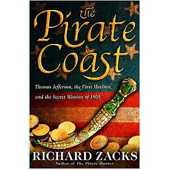 The Pirate Coast - Thomas Jefferson - the First Marines and the Secret