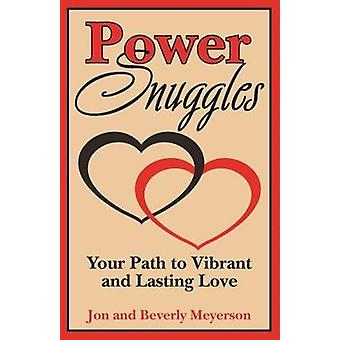 Power Snuggles - Your Path to Vibrant and Lasting Love by Beverly Meye