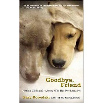 Goodbye - Friend - Healing Wisdom for Anyone Who Has Ever Lost a Pet b