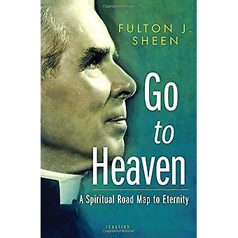 Go to Heaven - A Spiritual Road Map to Eternity by Fulton J Sheen - 97