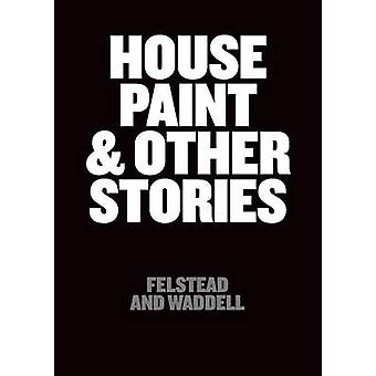 House Paint and Other Stories by Felstead and Waddell - 9781907590313