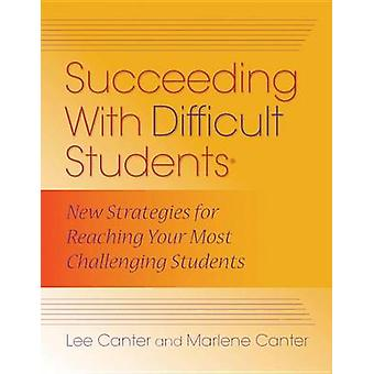 Succeeding with Difficult Students - New Strategies for Reaching Your