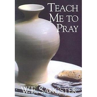 Teach Me to Pray by William E Sangster - James Sangster - 97808358012