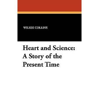 Corazón y ciencia Una historia del tiempo presente por Collins & Wilkie
