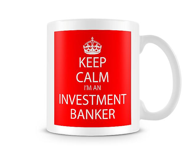 Keep Calm Im An Investment Banker Printed Mug Printed Mug