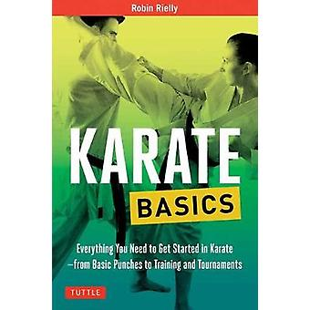 Karate Basics - Everything You Need to Get Started in Karate - from Ba