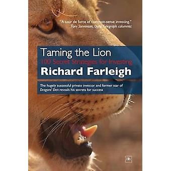 Taming the Lion - 100 Secret Strategies for Investing by Richard Farle