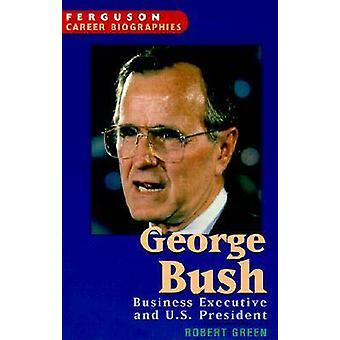 George Bush - Business Executive and U.S. President by Robert Green -