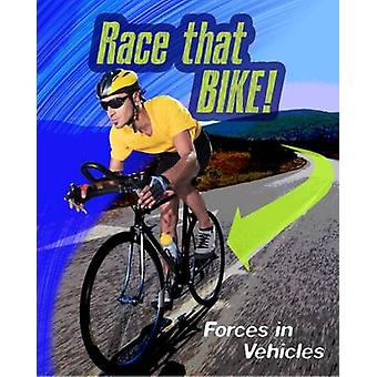 Race That Bike - Forces in Vehicles by Angela Royston - 9781406296532