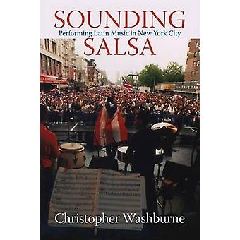 Sounding Salsa - Performing Latin Music in New York City by Christophe