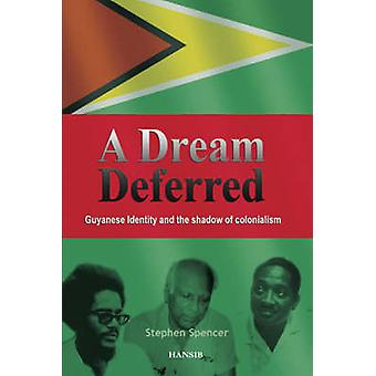 A Dream Deferred - Guyanese Identity and the Shadow of Colonialism by
