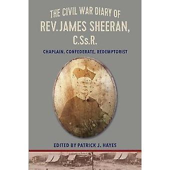 The Civil War Diary of REV.James Sheeran - C.SS.R. - Chaplain - Confed