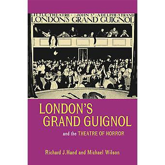 London's Grand Guignol and the Theatre of Horror by Richard J. Hand -