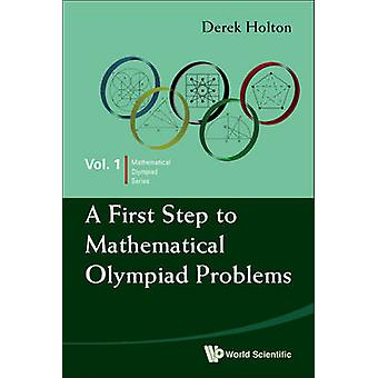 A First Step to Mathematical Olympiad Problems by Derek Holton - 9789
