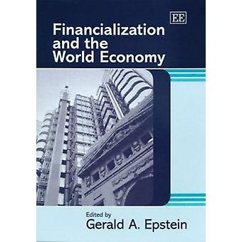 Financialization and the World Economy door Gerald A. Epstein - 9781845