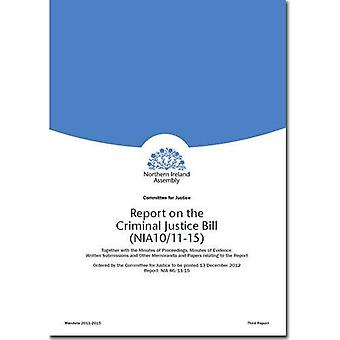 Report on the Criminal Justice Bill (NIA10/11-15): Third Report, Vol. 1: [Report, Together with the Minutes of...