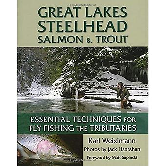 Great Lakes Steelhead, Salmon and Trout: Essential Techniques for Fly Fishing the Tributaries