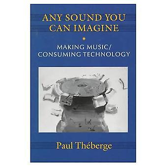 Tous les sons que vous pouvez imaginer: Rendre la technologie musique/consommatrice (Culture musicale)