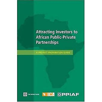 Attracting Investors to African Public-private Partnerships: A Project Preparation Guide