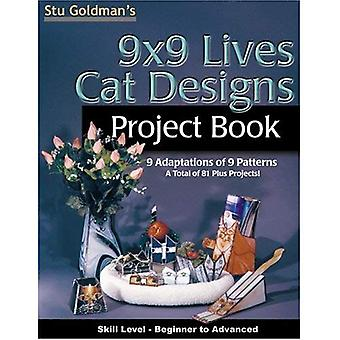 9x9 Lives Cat Designs Project Book: 9 Adaptations of 9 Patterns, a Total of 81 Plus Projects