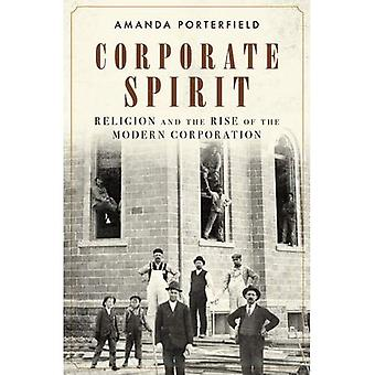 Corporate Spirit: Religion and the Rise of the Modern Corporation