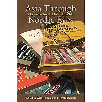 Asia Through Nordic Eyes: Fifty Years of Nordic Scholarship on Asia: 2018 (NIAS Studies in Asian Topics)