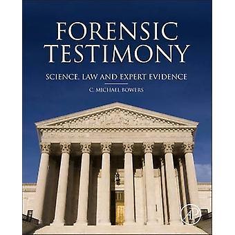 Getuigenis van de forensische wetenschap recht en deskundigenbewijs door Bowers & C. Michael