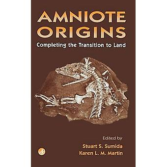 Amniote Origins Completing the Transition to Land by Sumida & Stuart