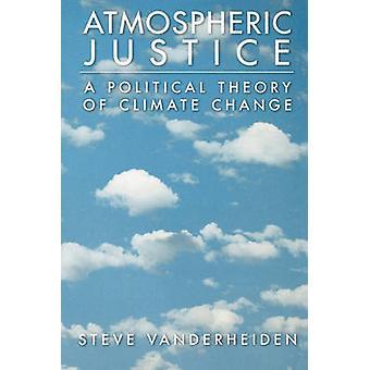Justiça atmosférica A teoria política das alterações climáticas por Vanderheiden & Steve