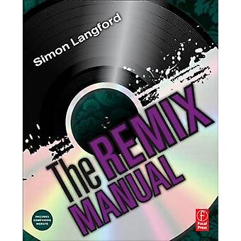 The Remix Manual  The Art and Science of Dance Music Remixing with Logic by Langford & Simon