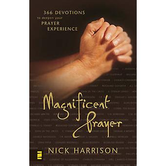 Magnificent Prayer 366 Devotions to Deepen Your Prayer Experience by Harrison & Nick