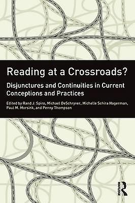 Reading at a Crossroads  Disjunctures and Continuicravates in Current Conceptions and Practices by Spiro & Rand J.