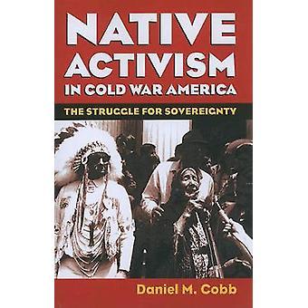 Native aktivisme i kald krig-Amerika Stuggle for suverenitet av Cobb & Daniel M.