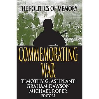 Commemorating War The Politics of Memory by Ashplant