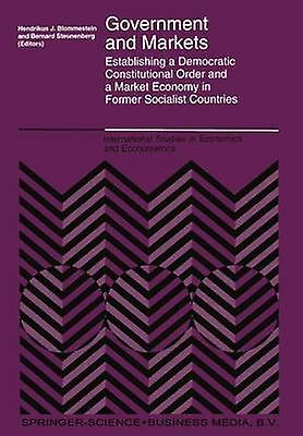 Government and Markets  Establishing a Democratic Constitutional Order and a Market Economy in Former Socialist Countries by Blommestein & H.J.