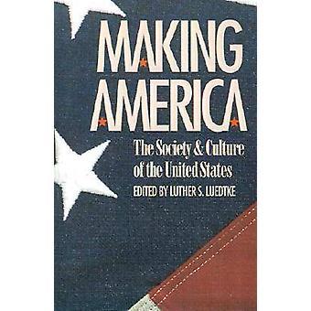 Att göra Amerika det samhället och kulturen i USA av Luedtke & Luther S.