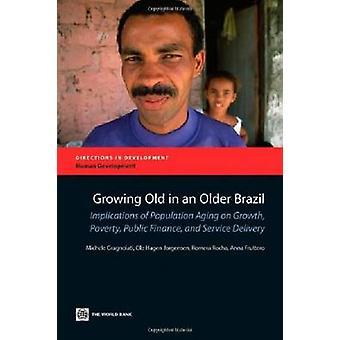 Envelhecendo em um mais velho Brasil implicações do envelhecimento da população na pobreza de crescimento das finanças públicas e prestação de serviços por Gragnolati & Michele